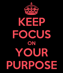 Poster: KEEP FOCUS ON YOUR PURPOSE
