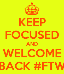 Poster: KEEP FOCUSED AND WELCOME BACK #FTW