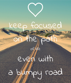 Poster: keep focused on the path of life even with a bumpy road