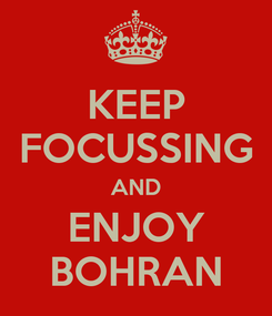 Poster: KEEP FOCUSSING AND ENJOY BOHRAN