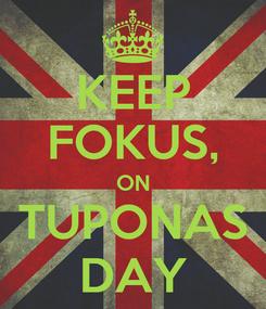 Poster: KEEP FOKUS, ON TUPONAS DAY