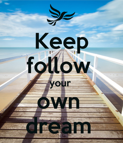 Poster: Keep follow  your  own  dream