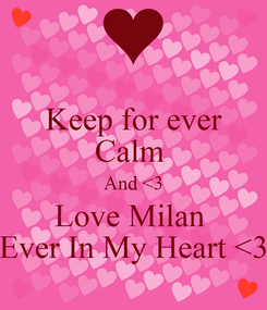 Poster: Keep for ever Calm  And <3 Love Milan  Ever In My Heart <3