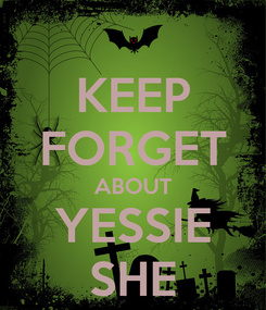 Poster: KEEP FORGET ABOUT YESSIE SHE