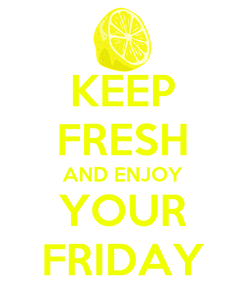 Poster: KEEP FRESH AND ENJOY YOUR FRIDAY