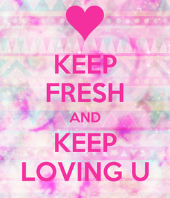 Poster: KEEP FRESH AND KEEP LOVING U