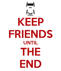 Poster: KEEP FRIENDS UNTIL THE END