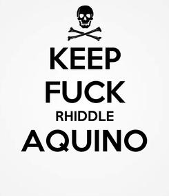 Poster: KEEP FUCK RHIDDLE AQUINO