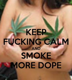 Poster: KEEP FUCKING CALM AND SMOKE MORE DOPE