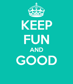 Poster: KEEP FUN AND GOOD