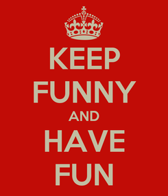 Poster: KEEP FUNNY AND HAVE FUN