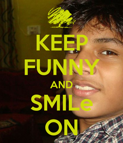 Poster: KEEP FUNNY AND SMILe ON