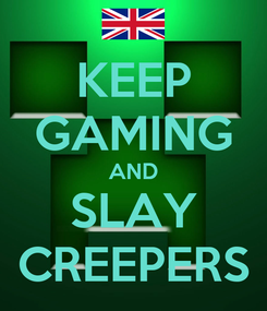 Poster: KEEP GAMING AND SLAY CREEPERS