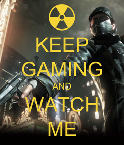 Poster: KEEP GAMING AND WATCH ME