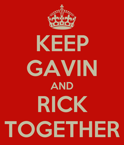 Poster: KEEP GAVIN AND RICK TOGETHER