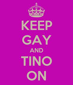 Poster: KEEP GAY AND TINO ON