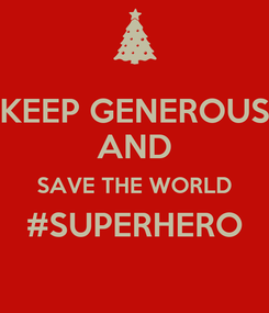 Poster: KEEP GENEROUS AND SAVE THE WORLD #SUPERHERO