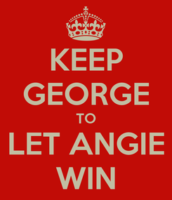 Poster: KEEP GEORGE TO LET ANGIE WIN