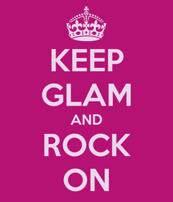Poster: KEEP GLAM AND ROCK ON