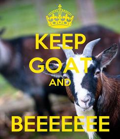 Poster: KEEP GOAT AND  BEEEEEEE