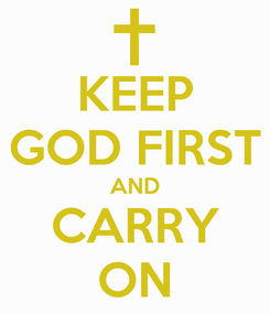 Poster: KEEP GOD FIRST AND CARRY ON
