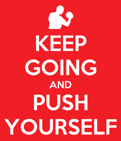 Poster: KEEP GOING AND PUSH YOURSELF