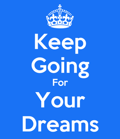 Poster: Keep Going For Your Dreams