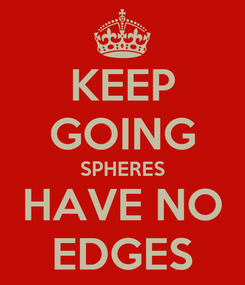 Poster: KEEP GOING SPHERES HAVE NO EDGES