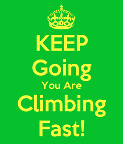 Poster: KEEP Going You Are Climbing Fast!
