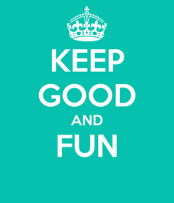 Poster: KEEP GOOD AND FUN