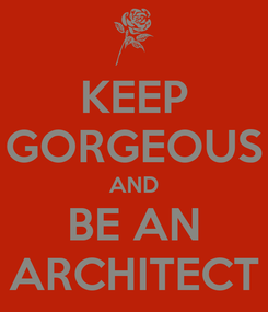 Poster: KEEP GORGEOUS AND BE AN ARCHITECT