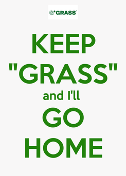 """Poster: KEEP """"GRASS"""" and I'll  GO HOME"""