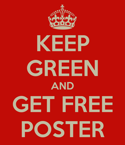 Poster: KEEP GREEN AND GET FREE POSTER