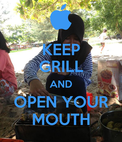 Poster: KEEP GRILL AND OPEN YOUR MOUTH