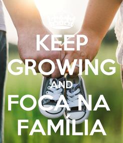 Poster: KEEP GROWING AND FOCA NA  FAMÍLIA