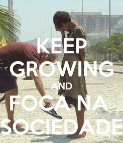 Poster: KEEP GROWING AND FOCA NA  SOCIEDADE