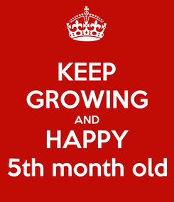 Poster: KEEP GROWING AND HAPPY 5th month old