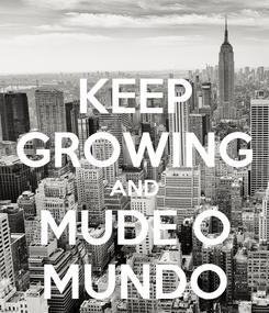 Poster: KEEP GROWING AND MUDE O MUNDO