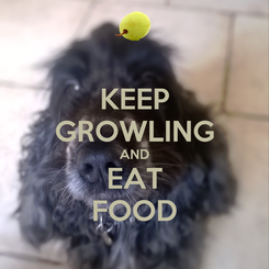 Poster: KEEP GROWLING AND EAT FOOD