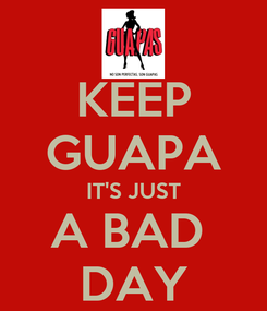 Poster: KEEP GUAPA IT'S JUST A BAD  DAY