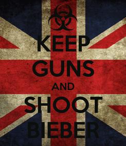 Poster: KEEP GUNS AND SHOOT BIEBER