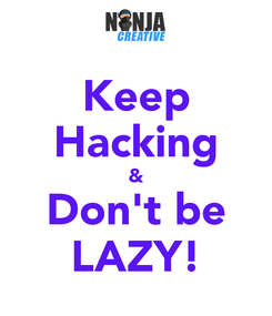 Poster: Keep Hacking & Don't be LAZY!