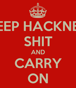 Poster: KEEP HACKNEY SHIT AND CARRY ON