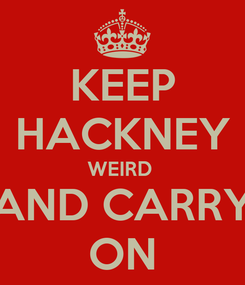 Poster: KEEP HACKNEY WEIRD  AND CARRY ON