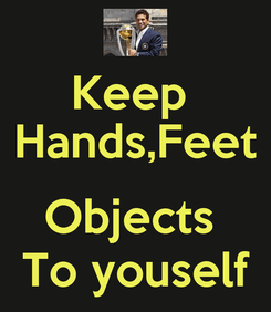 Poster: Keep  Hands,Feet  Objects  To youself