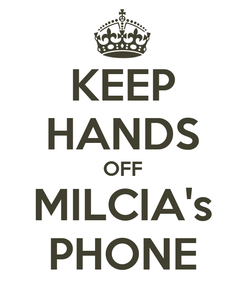 Poster: KEEP HANDS OFF MILCIA's PHONE