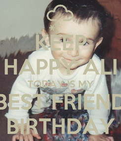 Poster: KEEP HAPPY ALI TODAY IS MY BEST FRIEND BIRTHDAY