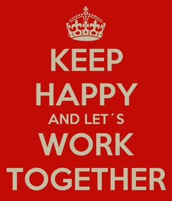 Poster: KEEP HAPPY AND LET´S WORK TOGETHER