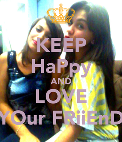 Poster: KEEP HaPpy AND LOVE YOur FRiiEnD