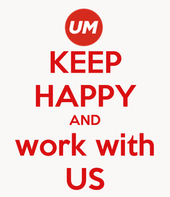 Poster: KEEP HAPPY AND work with US